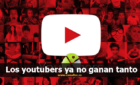Los youtubers ya no ganan tanto